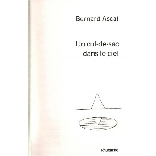 Bernard ASCAL / UN CUL-DE-SAC DANS LE CIEL