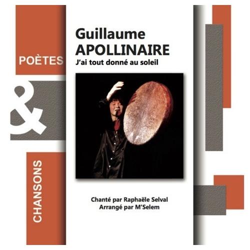 Guillaume APOLLINAIRE / J'AI TOUT DONNÉ AU SOLEIL