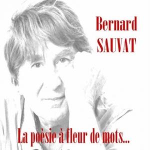 Bernard SAUVAT / LA POÉSIE À FLEUR DE MOTS
