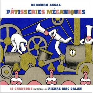 Bernard ASCAL / Mac ORLAN / PATISSERIES MÉCANIQUES