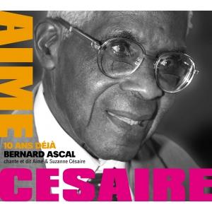 Bernard ASCAL / Aimé CÉSAIRE - 10 ANS DÉJA