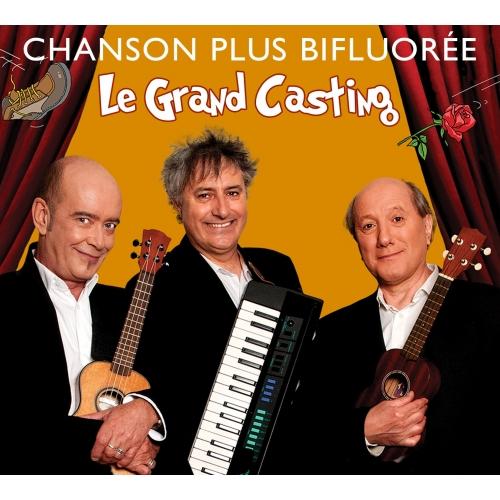 CHANSON PLUS BIFLUORÉE / LE GRAND CASTING