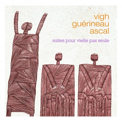 VIGH - ASCAL- GUÉRINEAU / SUITES POUR VIELLES PAS SEULE
