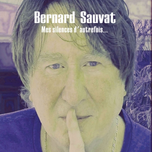 Bernard SAUVAT / MES SILENCES D'AUTREFOIS