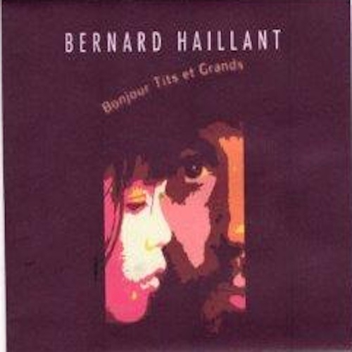 Bernard HAILLANT / BONJOUR TITS ET GRANDS