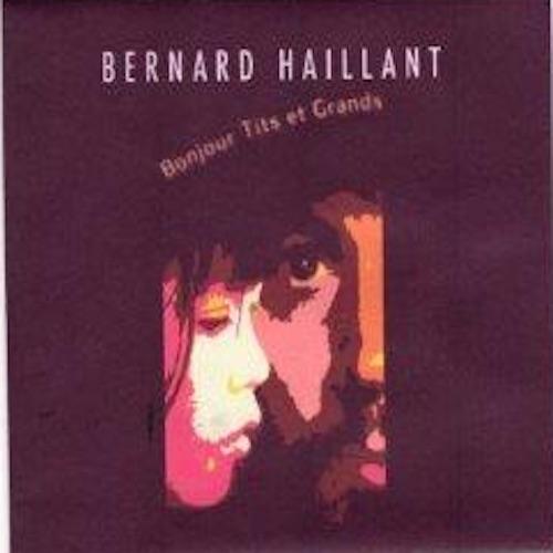 Bernrad HAILLANT / BONJOUR TITS ET GRANDS
