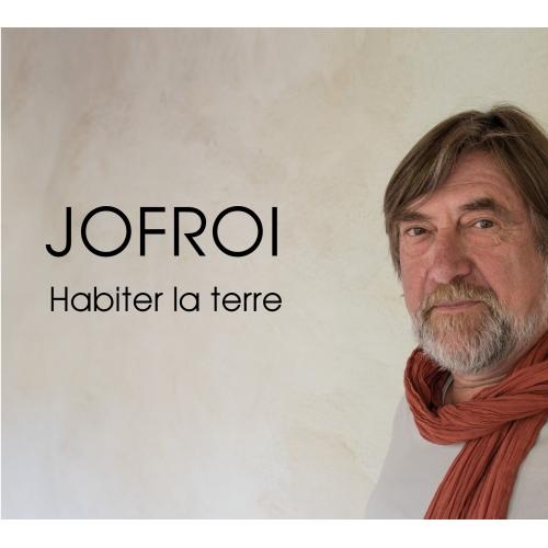 JOFROI / HABITER LA TERRE