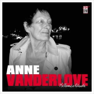 Anne VANDERLOVE / MELANCOLITUDE