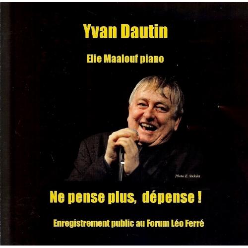 Yvan DAUTIN / NE PENSE PLUS DÉPENSE !