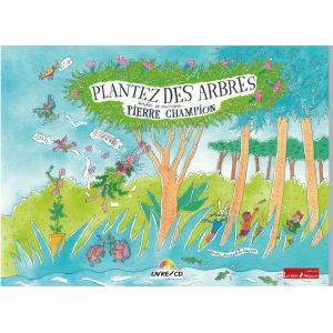 Pierre CHAMPION / PLANTEZ DES ARBRES
