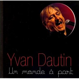 Yvan DAUTIN / UN MONDE A PART