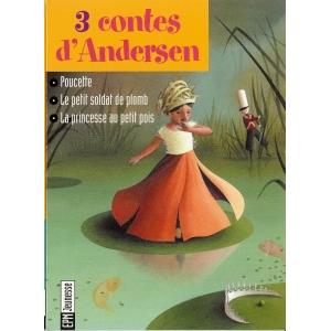 3 CONTES D'ANDERSEN - POUCETTE, LE PETIT SOLDAT DE PLOMB, LA PRINCESSE AU PETIT POIS