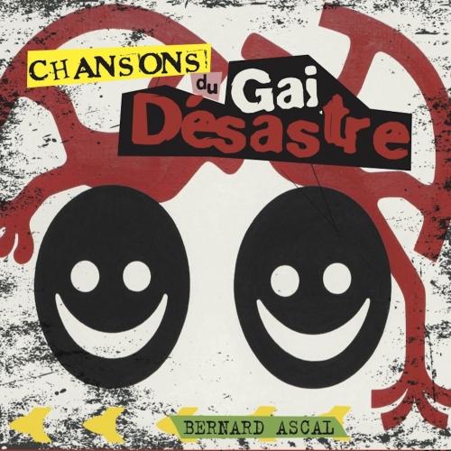 Bernard ASCAL / CHANSON DU GAI DESASTRE