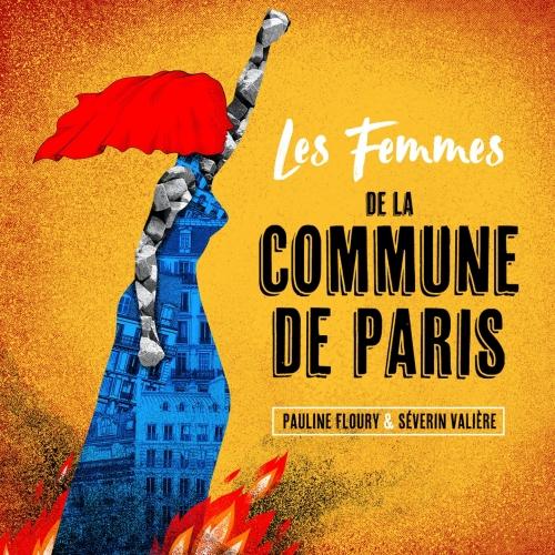 LES FEMMES DE LA COMMUNE DE PARIS / PAULINE FLOURY - SEVERIN VALIERE