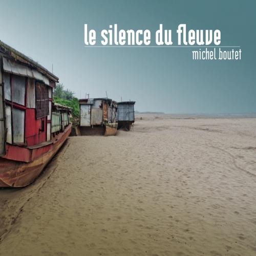 MICHEL BOUTET / LE SILENCE DU FLEUVE