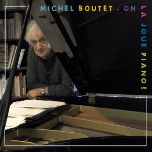 MICHEL BOUTET / ON LA JOUE PIANO