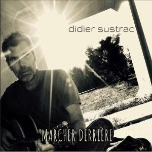 Didier SUSTRAC / MARCHER DERRIERE + BEST OF