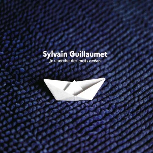 SYLVAIN GUILLAUMET / Je cherche des mots océan