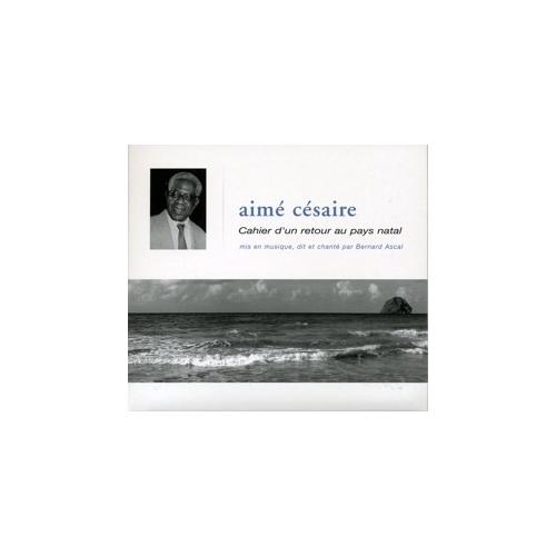 Bernard ASCAL Aimé Césaire Cahier d'un retour au pays natal