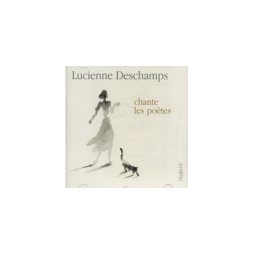 LUCIENNE DESCHAMPS / CHANTE LES POÈTES