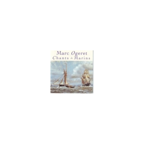 MARC OGERET / CHANTS DE MARINS