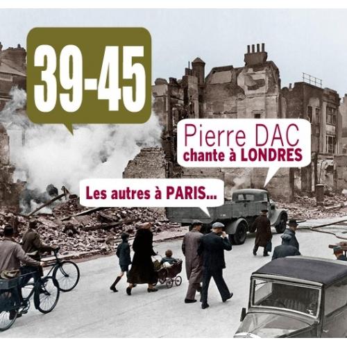 Pierre DAC / LES CHANSONS DE LONDRES 1939 - 1945