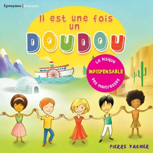 IL EST UNE FOIS UN DOUDOU / PIERRE VACHER / CHANSONS POUR ENFANT