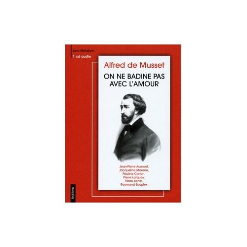 Alfred de MUSSET / ON NE BADINE PAS AVEC L'AMOUR