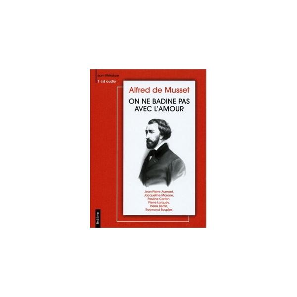 Alfred de MUSSET / ON NE BADINE PAS AVEC L'AMOUR - Faites