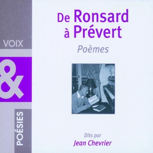 DE RONSARD À PRÉVERT / JEAN CHEVRIER / VOIX ET POESIES