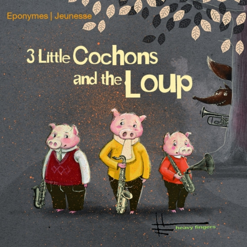 3 LITTLE COCHONS ET THE LOUP / HEAVY FINGERS / CONTE MUSICAL